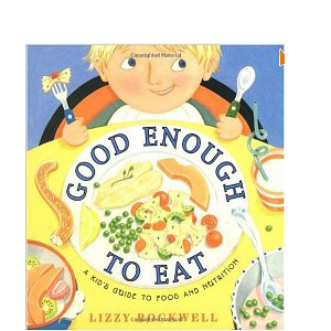 Good Enough to Eat: A Kid's Guide to Food and Nutrition Lizzy Rockwell